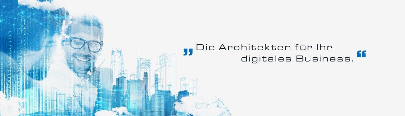 Die Architekten für Ihr digitales Business
