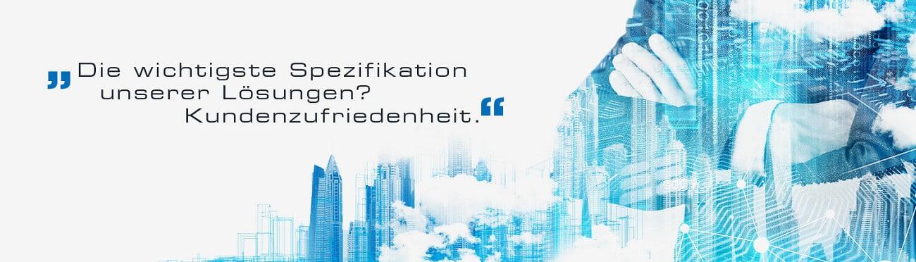 Die wichtigste Spezifikation unserer Lösung? Kundenzufriedenheit.
