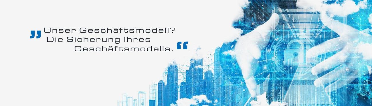 Unser Geschäftsmodell? Die Sicherung Ihres Geschäftsmodells